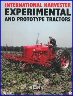 INTERNATIONAL HARVESTER EXPERIMENTAL AND PROTOTYPE TRACTORS By Guy Fay EXCELLENT